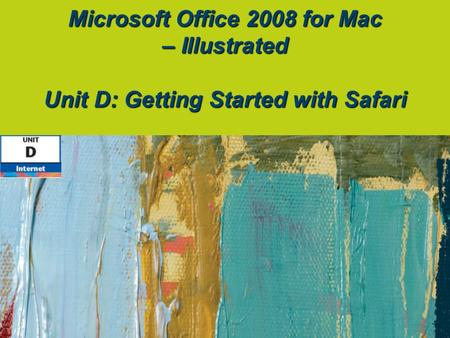 Microsoft Office 2008 for Mac – Illustrated Unit D: Getting Started with Safari.