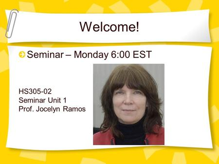 Welcome! Seminar – Monday 6:00 EST HS305-02 Seminar Unit 1 Prof. Jocelyn Ramos.