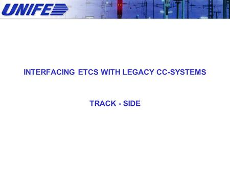 INTERFACING ETCS WITH LEGACY CC-SYSTEMS TRACK - SIDE.