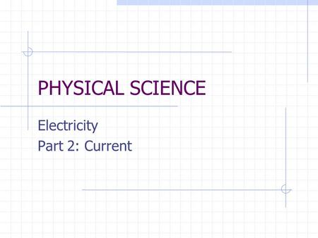 PHYSICAL SCIENCE Electricity Part 2: Current. 13.2 Current Objectives Describe how batteries are sources of voltage. Explain how a potential difference.