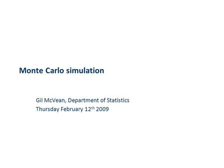 Gil McVean, Department of Statistics Thursday February 12 th 2009 Monte Carlo simulation.