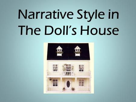 Narrative Style in The Doll's House. What is a narrator? The narrator is the person telling the story. They could be involved in the story as a character.