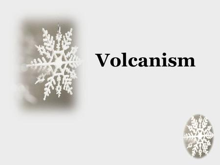 Volcanism. Volcanoes A mountain built from magma Can occur on land or in the ocean.