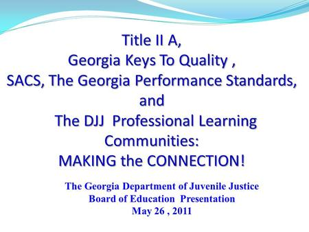 The Georgia Department of Juvenile Justice Board of Education Presentation May 26, 2011.