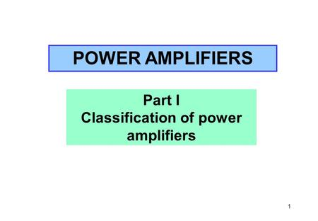 1 Part I Classification of power amplifiers POWER AMPLIFIERS.