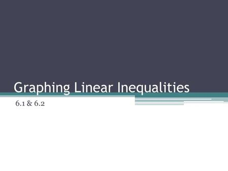 Graphing Linear Inequalities 6.1 & 6.2. 6.1 & 6.2 Students will be able to graph linear inequalities with one variable. Check whether the given number.