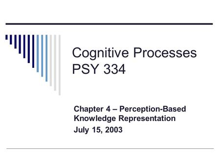 Cognitive Processes PSY 334 Chapter 4 – Perception-Based Knowledge Representation July 15, 2003.