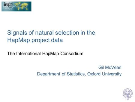 Signals of natural selection in the HapMap project data The International HapMap Consortium Gil McVean Department of Statistics, Oxford University.