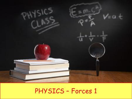 PHYSICS – Forces 1 LEARNING OBJECTIVES 1.5.1 Effects of forces Core Recognise that a force may produce a change in size and shape of a body Plot and.