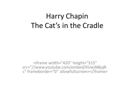 Harry Chapin The Cat's in the Cradle. FROM:  This heartbreaking song tells of a father and son who can't schedule.