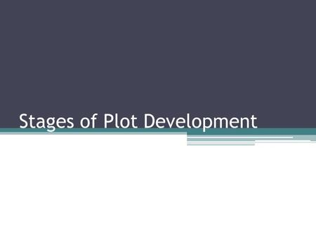 Stages of Plot Development. What is plot? The chain of event in a story. Basically, what happens in the story. Plot development does not necessarily occur.