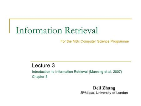 Information Retrieval Lecture 3 Introduction to Information Retrieval (Manning et al. 2007) Chapter 8 For the MSc Computer Science Programme Dell Zhang.