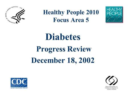 Healthy People 2010 Focus Area 5 Diabetes Progress Review December 18, 2002.