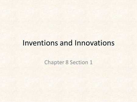 Inventions and Innovations Chapter 8 Section 1. Industrial Revolution A long term effort to increase production by using machines rather than the power.