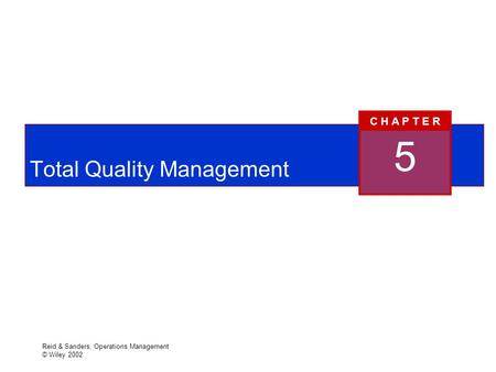 Reid & Sanders, Operations Management © Wiley 2002 Total Quality Management 5 C H A P T E R.