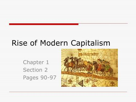 Rise of Modern Capitalism Chapter 1 Section 2 Pages 90-97.