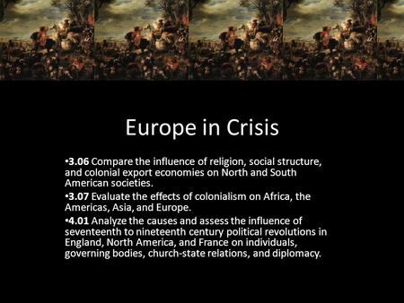 Europe in Crisis 3.06 Compare the influence of religion, social structure, and colonial export economies on North and South American societies. 3.07 Evaluate.