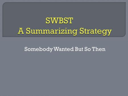 SWBST A Summarizing Strategy
