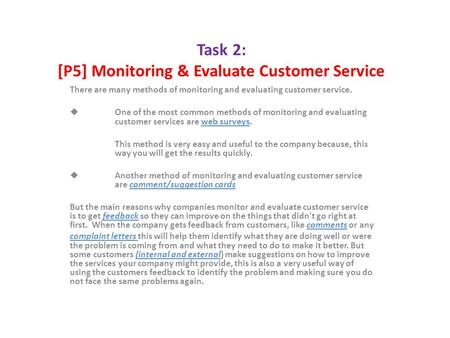 Task 2: [P5] Monitoring & Evaluate Customer Service There are many methods of monitoring and evaluating customer service.  One of the most common methods.