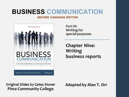 BUSINESS COMMUNICATION SECOND CANADIAN EDITION Part III: Writing for special purposes Chapter Nine: Writing business reports Original Slides by Gates Stoner.