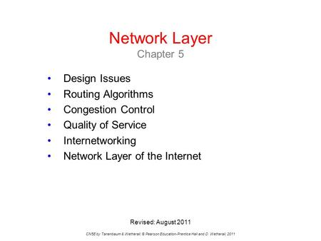 Network Layer Chapter 5 CN5E by Tanenbaum & Wetherall, © Pearson Education-Prentice Hall and D. Wetherall, 2011 Design Issues Routing Algorithms Congestion.