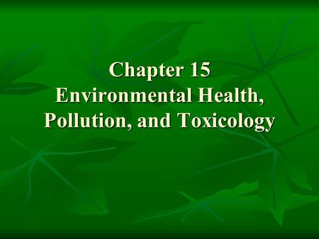 Chapter 15 Environmental Health, Pollution, and Toxicology.