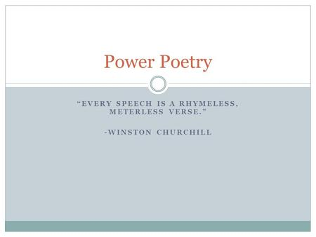 """EVERY SPEECH IS A RHYMELESS, METERLESS VERSE."" -WINSTON CHURCHILL Power Poetry."