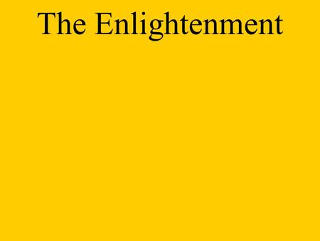 The Enlightenment. Enlightenment A new intellectual movement that stressed reason and thought and the power of individuals to solve problems. Standard.