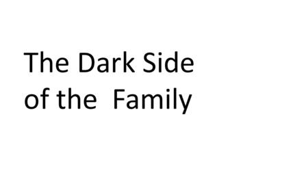 The Dark Side of the Family. Domestic Abuse When a family member, partner or ex-partner attempts to physically, or psychologically dominate another.