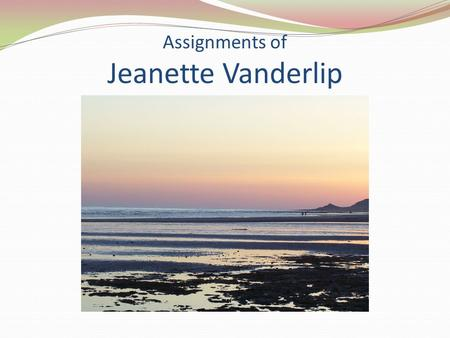 Assignments of Jeanette Vanderlip. My name is Jeanette. I was born and raised here in Arizona. I graduated from Mesa High School, and married my high.