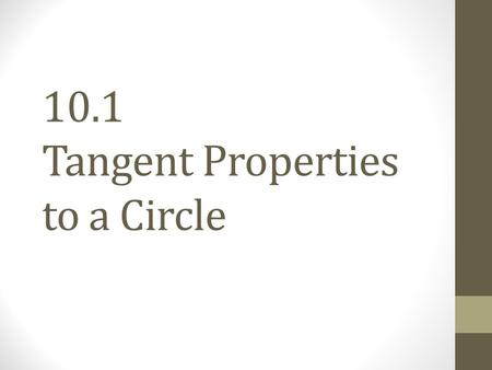10.1 Tangent Properties to a Circle. POD 1. What measure is needed to find the circumference or area of a circle? 2. Find the radius of a circle with.