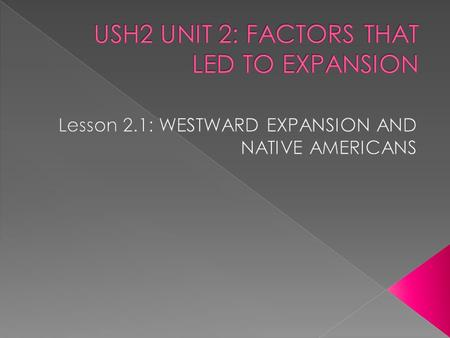  The purpose of this unit is to understand the factors that led to exploration, settlement, movement, and expansion and their impact on United States.