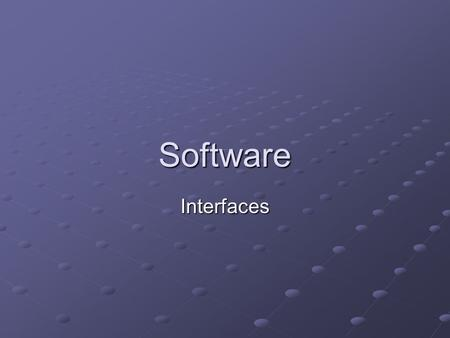 Software Interfaces. Learning Objectives Describe the characteristics of different types of user interfaces. Discuss the types of user interfaces which.