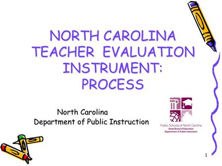 1 NORTH CAROLINA TEACHER EVALUATION INSTRUMENT: PROCESS North Carolina Department of Public Instruction Department of Public Instruction.