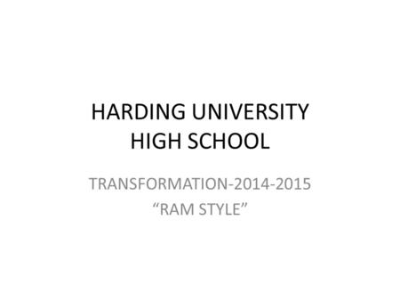 "HARDING UNIVERSITY HIGH SCHOOL TRANSFORMATION-2014-2015 ""RAM STYLE"""