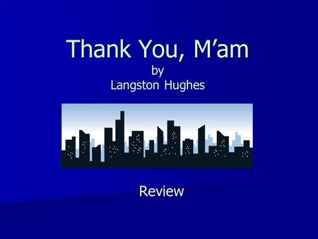 Thank You, M'am by Langston Hughes Review. 1. What is characterization? The methods a writer uses to develop the personality of a character. The methods.