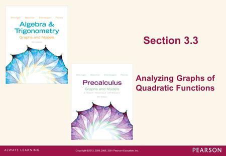 Section 3.3 Analyzing Graphs of Quadratic Functions Copyright ©2013, 2009, 2006, 2001 Pearson Education, Inc.