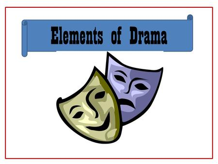 Elements of Drama. Script The text of the play, movie or show, including the dialogue the characters speak and the stage directions.