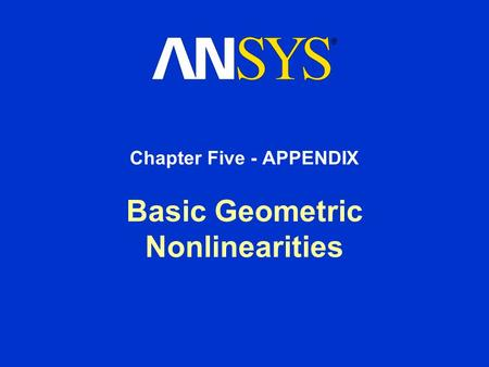 Basic Geometric Nonlinearities Chapter Five - APPENDIX.