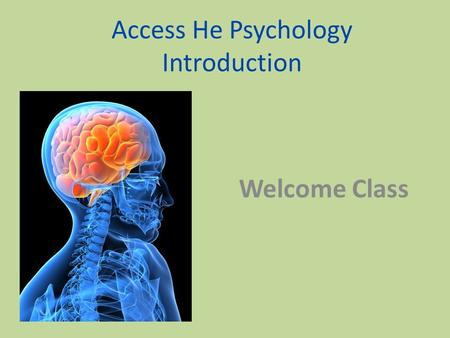 Access He Psychology Introduction Welcome Class. Lesson objectives By the end of the lesson, you will be able to: - – Describe what psychology is about.