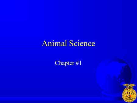 Animal Science Chapter #1. What is Animal Science? F Care, management and production of domestic animals F Animals used for food, clothing, weapons &