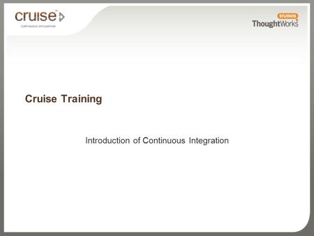 Cruise Training Introduction of Continuous Integration.