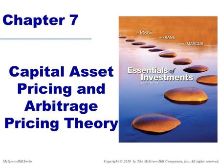 Chapter 7 Capital Asset Pricing and Arbitrage Pricing Theory Copyright © 2010 by The McGraw-Hill Companies, Inc. All rights reserved.McGraw-Hill/Irwin.