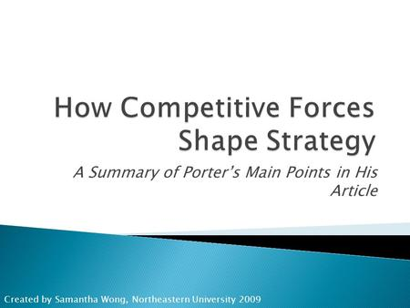 A Summary of Porter's Main Points in His Article Created by Samantha Wong, Northeastern University 2009.