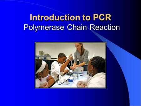 Introduction to PCR Polymerase Chain Reaction. Why Polymerase Chain Reaction (PCR)? Polymerase: DNA polymerase  DNA polymerase is the only enzyme used.