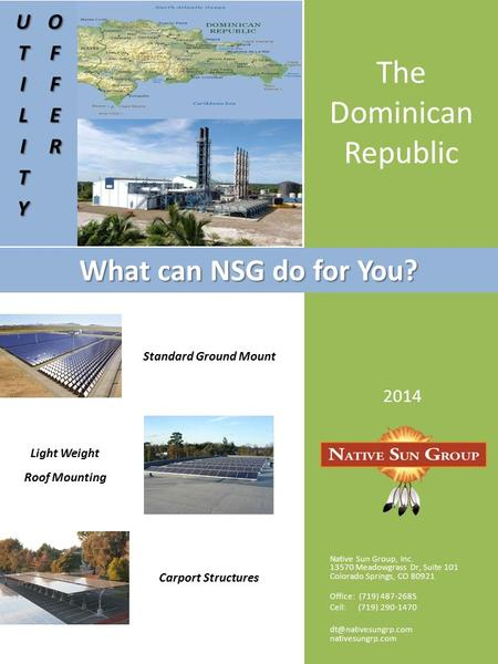 The Dominican Republic What can NSG do for You? 2014 Native Sun Group, Inc. 13570 Meadowgrass Dr, Suite 101 Colorado Springs, CO 80921 Office: (719) 487-2685.
