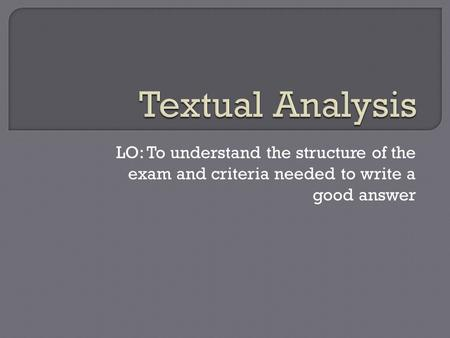 LO: To understand the structure of the exam and criteria needed to write a good answer.