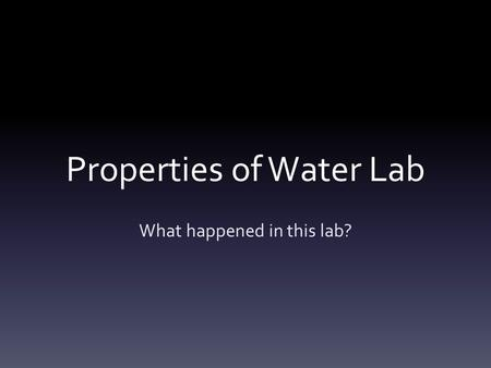 Properties of Water Lab What happened in this lab?