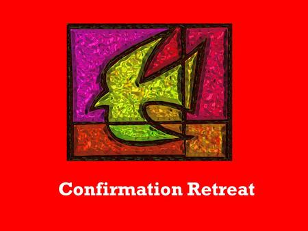 Confirmation Retreat. Prayer Let us pray to the Holy Spirit, that we may be filled with the Seven Gifts of the Spirit All: Come, Spirit of the Lord! Spirit.