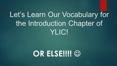 Let's Learn Our Vocabulary for the Introduction Chapter of YLIC! OR ELSE!!!!